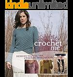 Crochet Me: Designs to Fuel the Crochet Revolution