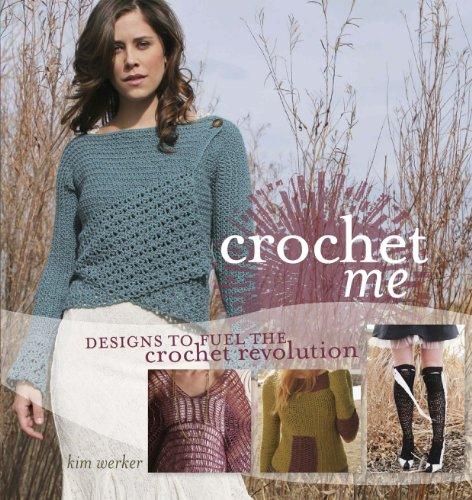 Crochet Me: Designs to Fuel the Crochet Revolution par Kim Werker