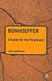[Bonhoeffer: A Guide for the Perplexed] (By: Joel Lawrence) [published: May, 2010]