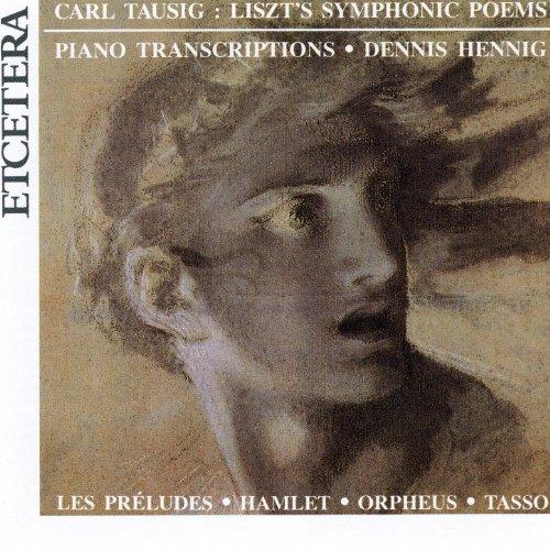 Lizst's Symphonic Poems, Piano Transcriptions, Carl Tausig, Hamlet, Orpheus, etc