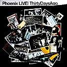 Phoenix Live ! Thirty Days Ago