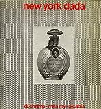 New York Dada. Duchamp. Man Ray. Picabia. [Katalog zur Ausstellung München, Tübingen 1974].