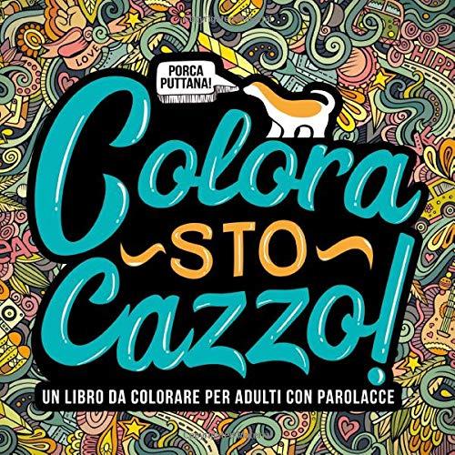 Colora sto cazzo: Un libro da colorare per