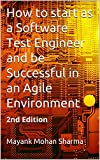 How to start as a Software Test Engineer and be Successful in an Agile Environment: 2nd Edition