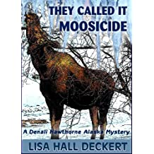 They Called It Moosicide: A Denali Hawthorne Alaska Mystery (Denali Hawthorne Mysteries Book 1) (English Edition)