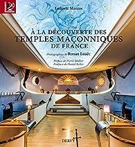 A la découverte des temples maçonniques de France par Ludovic Marcos
