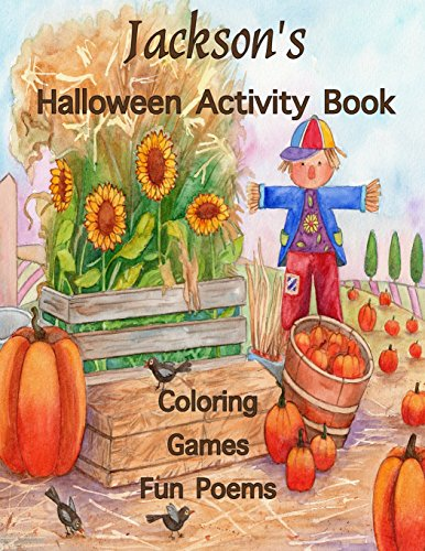 Jackson's Halloween Activity Book: (Personalized Book for Children), Games: mazes, crossword puzzle, connect the dots, coloring, & poems, Large Print ... gel pens, colored pencils, or crayons