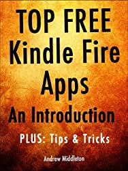 Top Free Kindle Fire Apps: An Introduction, Plus Tips & Tricks (Free Kindle Fire Apps That Don't Suck Book 6) (English Edition)