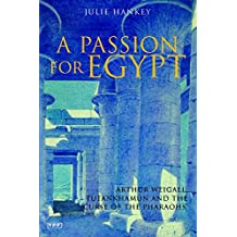 A Passion for Egypt: Arthur Weigall, Tutankhamun and the 'Curse of the Pharaohs' (Tauris Parke Paperbacks)