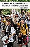 Sayônara Atomkraft: Proteste in Japan nach ?Fukushima?. Reportagen, Interviews, Übersetzungen -