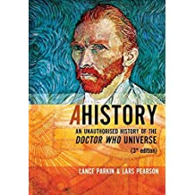 [A History: An Unauthorized History of the Doctor Who Universe] (By: Lance Parkin) [published: November, 2012]