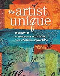 The Artist Unique: Discovering Your Creative Signature Through Inspiration and Techniques by Carmen Torbus (2011-05-23)