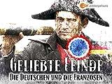 Geliebte Feinde-Die Deutschen und die Franzosen