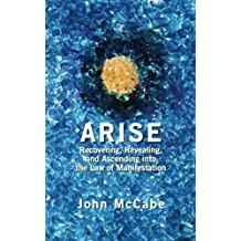 Arise: Recovering, Revealing, and Ascending into the Law of Manifestation by John McCabe (2015-01-02)