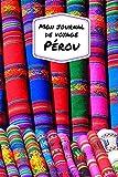 Mon Journal De Voyage PEROU: Carnet de voyage créatif, Préparation de voyage, Souvenirs et expériences pour les...