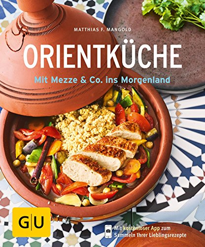 Orientküche: Mit Mezze & Co. ins Morgenland (GU KüchenRatgeber) Orientalische Speisen