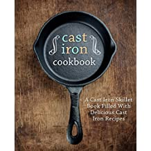 Cast Iron Cookbook: A Cast Iron Skillet Book Filled With Delicious Cast Iron Recipes (English Edition)