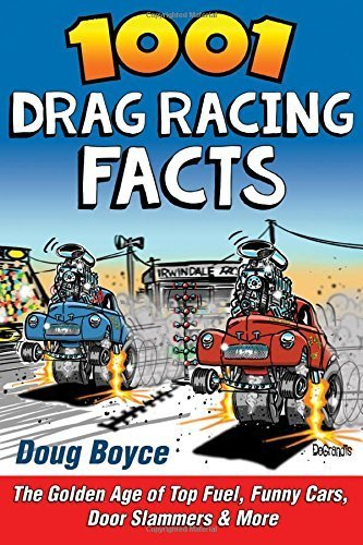 1001 Drag Racing Facts: The Golden Age of Top Fuel, Funny Cars, Door Slammers & More by Doug Boyce (2015-10-09)