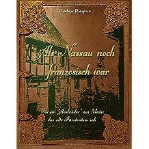 """Als Nassau noch französisch war: Wie ein """"Ausländer"""" aus Mainz das alte Fürstentum sah"""