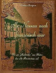 Als Nassau noch französisch war: Wie einAusländer aus Mainz das alte Fürstentum sah