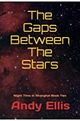 The Gaps Between The Stars: Book Two of the 'Night Time in Shanghai' Series Kindle Edition