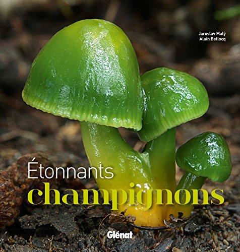 Etonnants champignons par Alain; Maly, Jaroslav Bellocq
