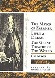 Three Plays: The Mayor of Zalamea, Life's a Dream, & The Great Theatre of the World