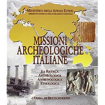 Missioni Archeologiche Italiane. La Ricerca Archeologica, Antropologica, Etnologica