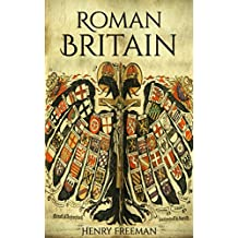 Roman Britain: A History From Beginning to End (English Edition)