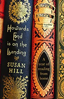 Howards End is on the Landing: A year of reading from home by [Hill, Susan]