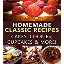 Homemade Classic Desserts - Cakes, Cookies, Cupcakes & More! (Foodie Fanatics Anonymous Book 1) (English Edition)