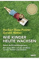 Wie Kinder heute wachsen: Natur als Entwicklungsraum. Ein neuer Blick auf das kindliche Lernen, Fühlen und Denken Gebundene Ausgabe