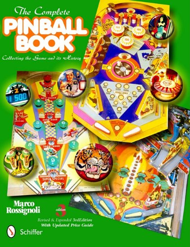 The Complete Pinball Book: Collecting the Game & Its History por Marco Rossignoli