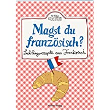 Magst du französisch?: Lieblingsrezepte aus Frankreich (Der kleine Küchenfreund)