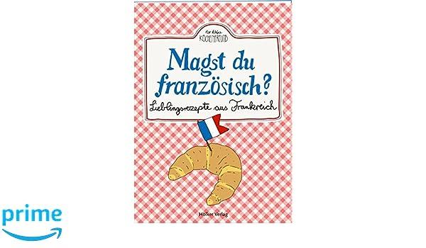 Magst du französisch?: Lieblingsrezepte aus Frankreich Der kleine ...