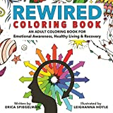 Rewired Adult Coloring Book: An Adult Coloring Book for Emotional Awareness, Healthy Living & Recovery (Colouring Books)