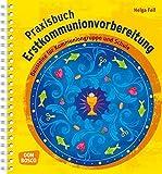 Praxisbuch Erstkommunionvorbereitung - Bausteine  für Kommuniongruppe und Schule - Helga Fell