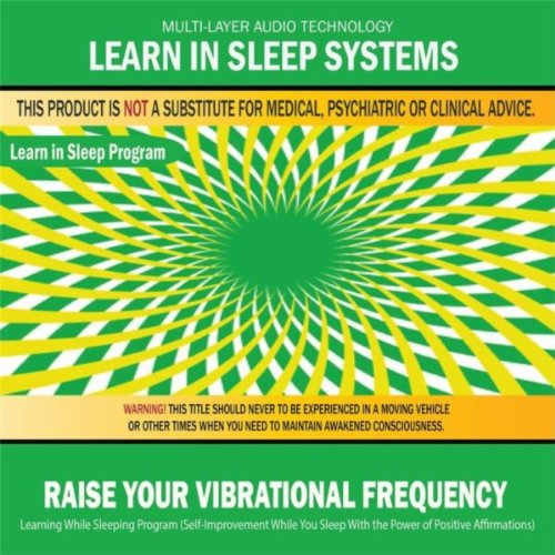 Raise Your Vibrational Frequency: Learning While Sleeping Program (Self-Improvement While You Sleep With the Power of Positive Affirmations)