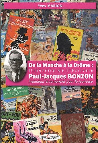 De la Manche à la Drôme : itinéraire de l'écrivain Paul-Jacques Bonzon : Instituteur et romancier pour la jeunesse par Yves Marion