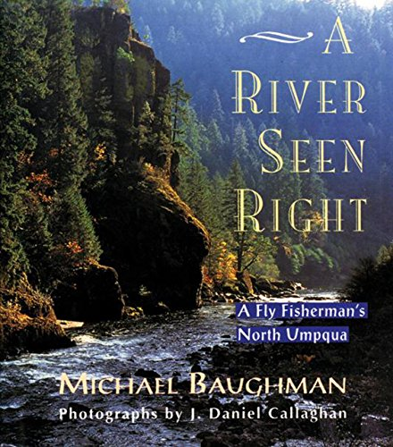 A River Seen Right: Fly Fisherman's North Umpqua por Michael Baughman