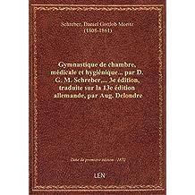 Gymnastique de chambre, médicale et hygiénique... par D. G. M. Schreber,... 3e édition, traduite sur