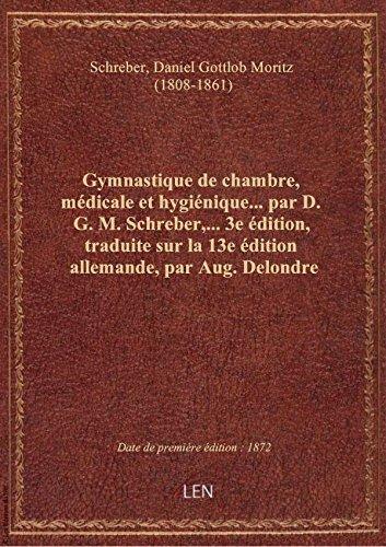 Gymnastique de chambre, médicale et hygiénique... par D. G. M. Schreber,... 3e édition, traduite sur par Daniel Got Schreber