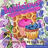 Beelicious Recipes with Honey: First Cookery Book for Boys & Girls
