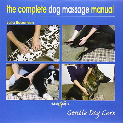 The Complete Dog Massage Manual: Gentle Dog Care by Robertson, Julia (2010) Hardcover
