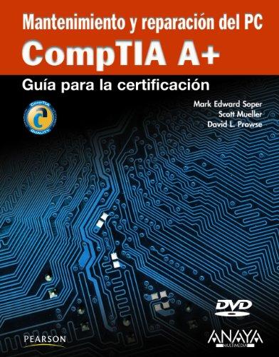 Mantenimiento y reparación del PC. CompTIA A+ (Títulos Especiales) por Mark Edward Soper