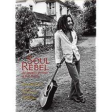 SOUL REBEL: An Intimate Portrait of Bob Marley