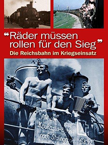 Räder müssen rollen für den Sieg - Reichsbahn im Krieg
