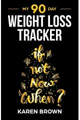 My 90 Day Weight Loss Tracker: Keep track of the healthy habits that will support your weight loss - If not now, when? cover - Food log, diary, journal, exercise Paperback
