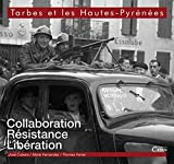 Tarbes et les Hautes-Pyrénées, collaboration, résistance, libération