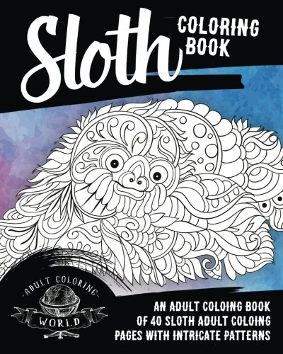 Sloth Coloring Book: An Adult Coloring Book of 40 Sloth Adult Coloring Pages with Intricate Patterns: Volume 30 (Animal Coloring Books for Adults)
